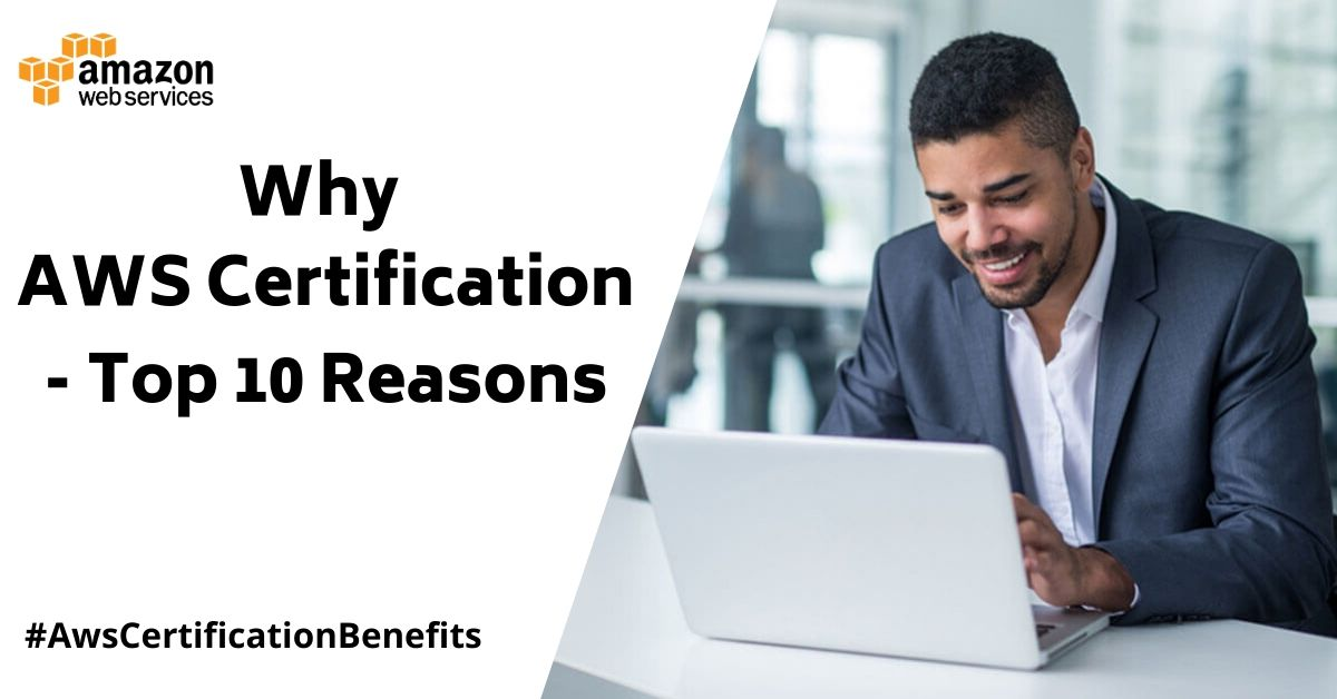 Why AWS Certification? - Here Are Top 10 Benefits